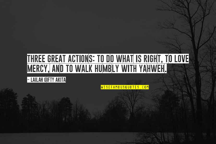 Great And Wise Quotes By Lailah Gifty Akita: Three great actions: To do what is right,