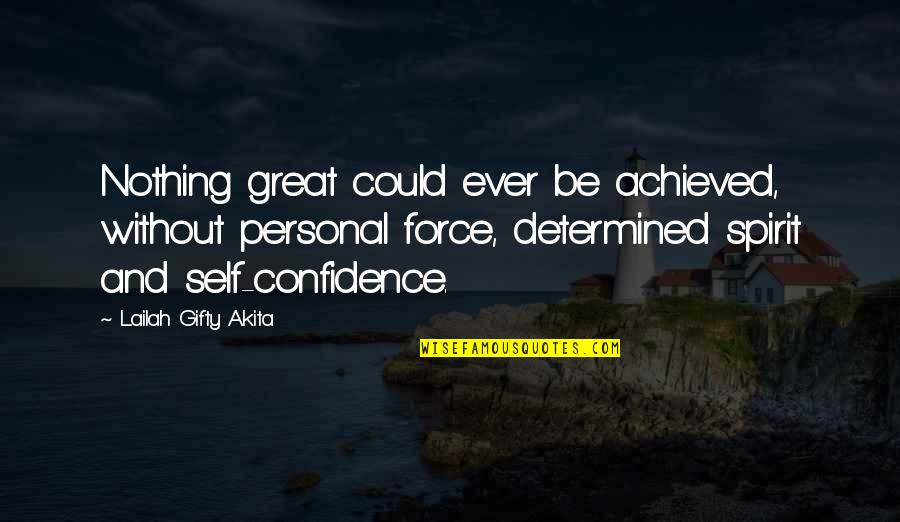 Great And Wise Quotes By Lailah Gifty Akita: Nothing great could ever be achieved, without personal