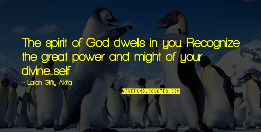 Great And Wise Quotes By Lailah Gifty Akita: The spirit of God dwells in you. Recognize
