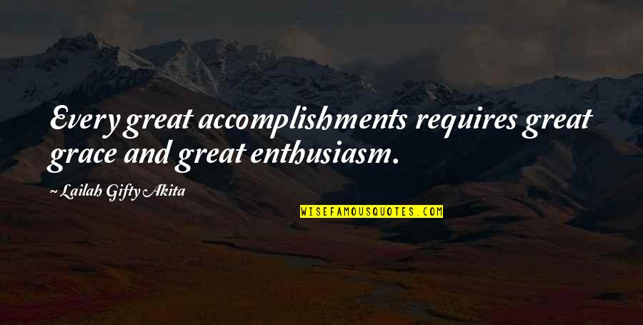 Great And Wise Quotes By Lailah Gifty Akita: Every great accomplishments requires great grace and great
