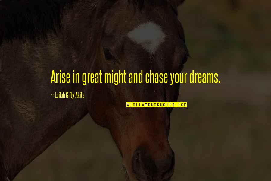 Great And Wise Quotes By Lailah Gifty Akita: Arise in great might and chase your dreams.