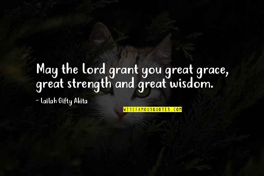 Great And Wise Quotes By Lailah Gifty Akita: May the Lord grant you great grace, great