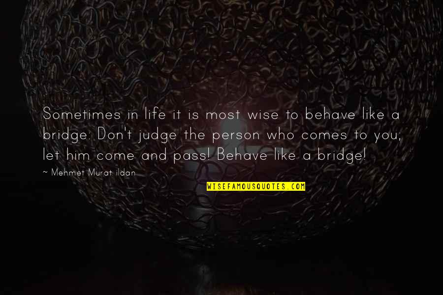 Great And Wise Quotes By Mehmet Murat Ildan: Sometimes in life it is most wise to