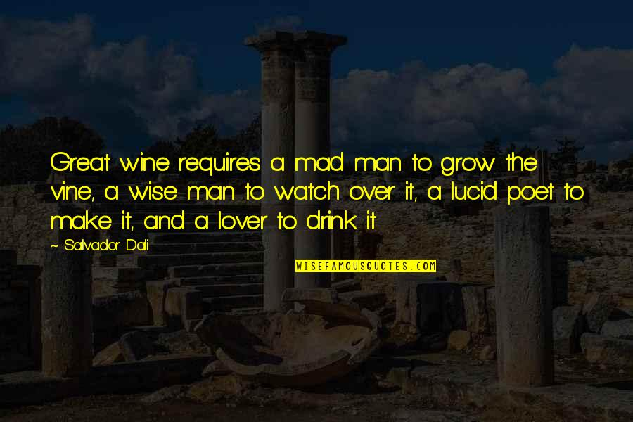 Great And Wise Quotes By Salvador Dali: Great wine requires a mad man to grow