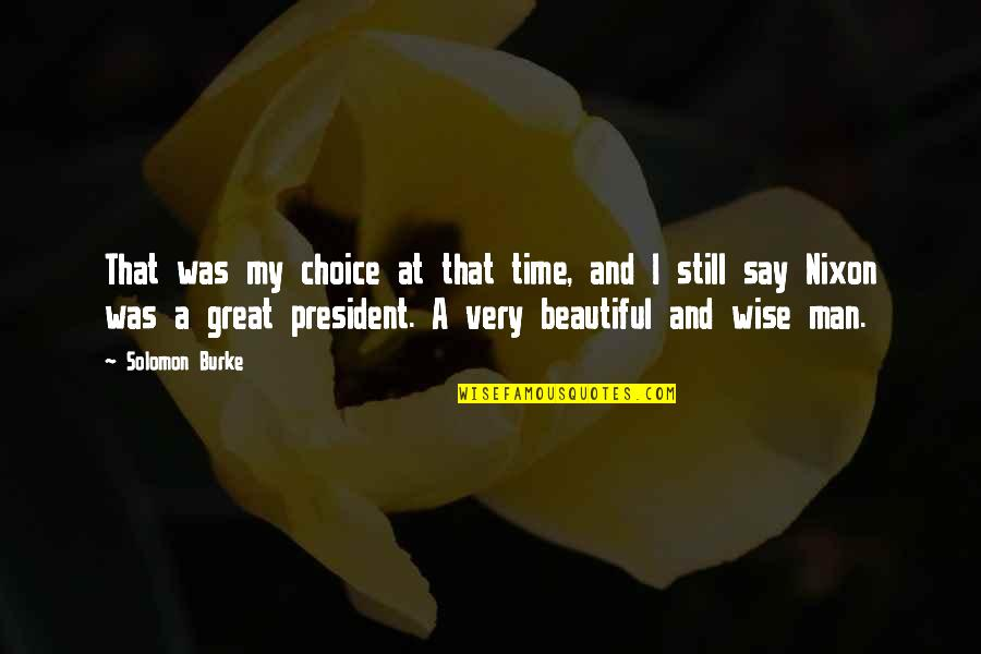 Great And Wise Quotes By Solomon Burke: That was my choice at that time, and