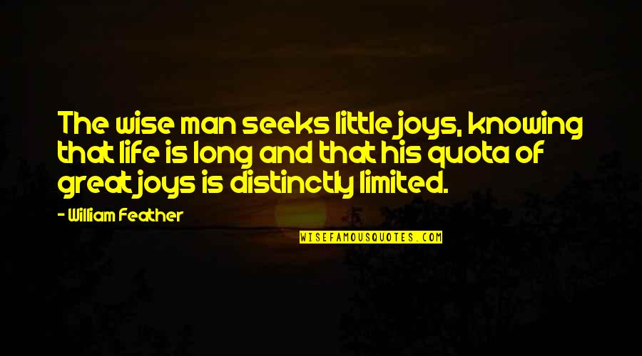 Great And Wise Quotes By William Feather: The wise man seeks little joys, knowing that