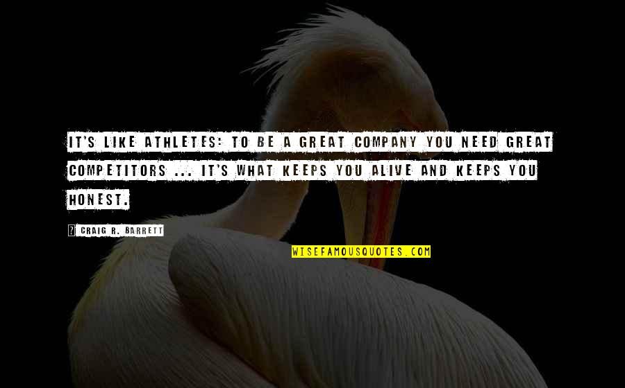 Great Athletes Quotes By Craig R. Barrett: It's like athletes: To be a great company