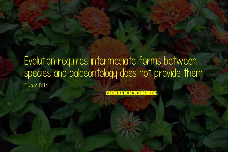 Great Athletes Quotes By David Kitts: Evolution requires intermediate forms between species and palaeontology