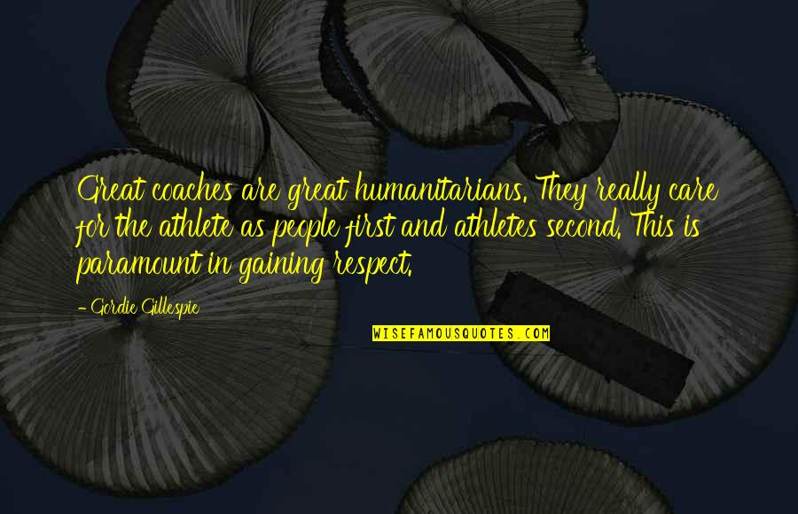 Great Athletes Quotes By Gordie Gillespie: Great coaches are great humanitarians. They really care