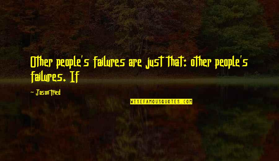 Great Athletes Quotes By Jason Fried: Other people's failures are just that: other people's