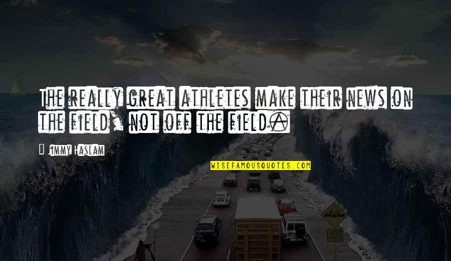 Great Athletes Quotes By Jimmy Haslam: The really great athletes make their news on