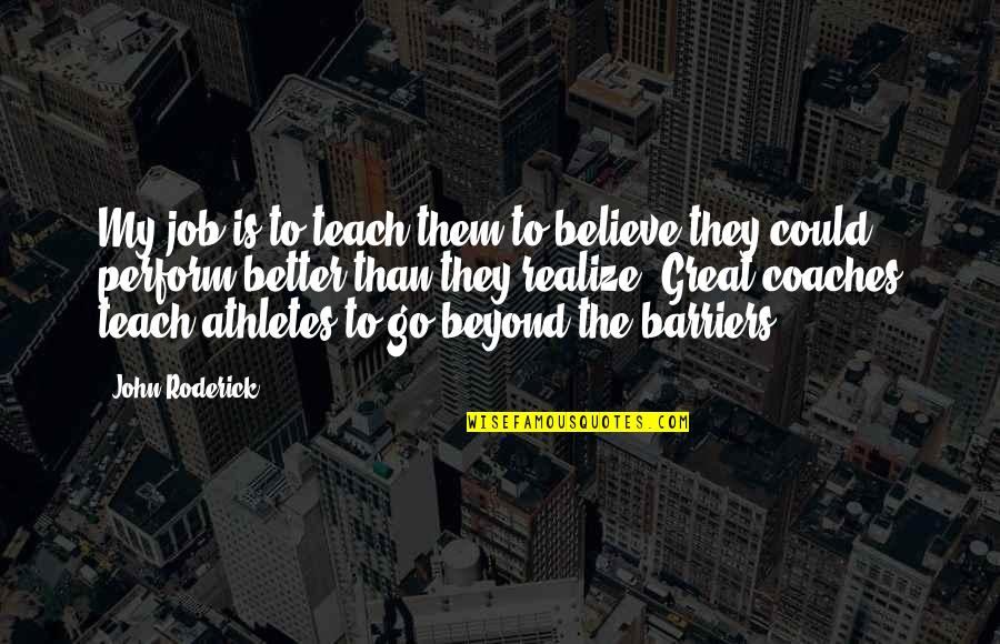 Great Athletes Quotes By John Roderick: My job is to teach them to believe