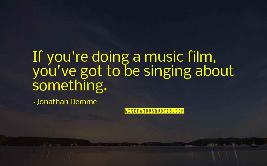 Great Athletes Quotes By Jonathan Demme: If you're doing a music film, you've got