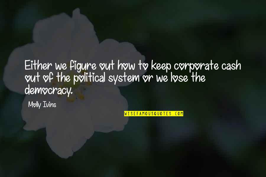 Great Athletes Quotes By Molly Ivins: Either we figure out how to keep corporate