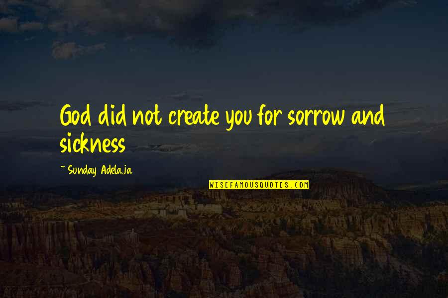 Great Athletes Quotes By Sunday Adelaja: God did not create you for sorrow and