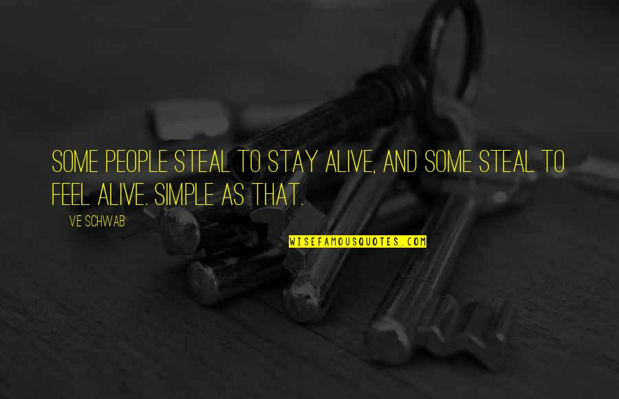 Great Athletes Quotes By V.E Schwab: Some people steal to stay alive, and some