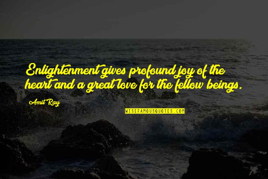 Great Beings Quotes By Amit Ray: Enlightenment gives profound joy of the heart and