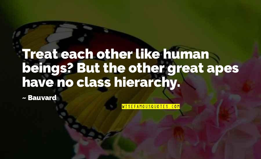 Great Beings Quotes By Bauvard: Treat each other like human beings? But the