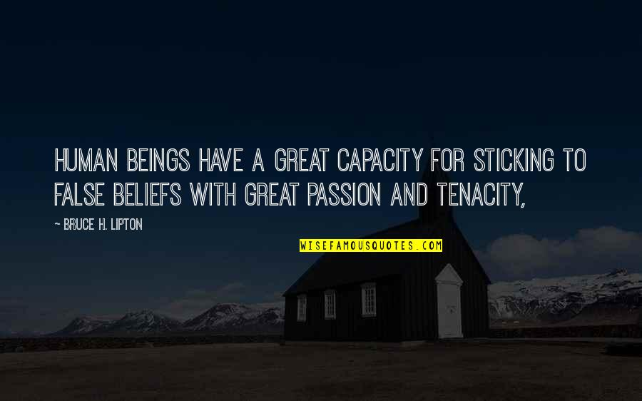 Great Beings Quotes By Bruce H. Lipton: Human beings have a great capacity for sticking