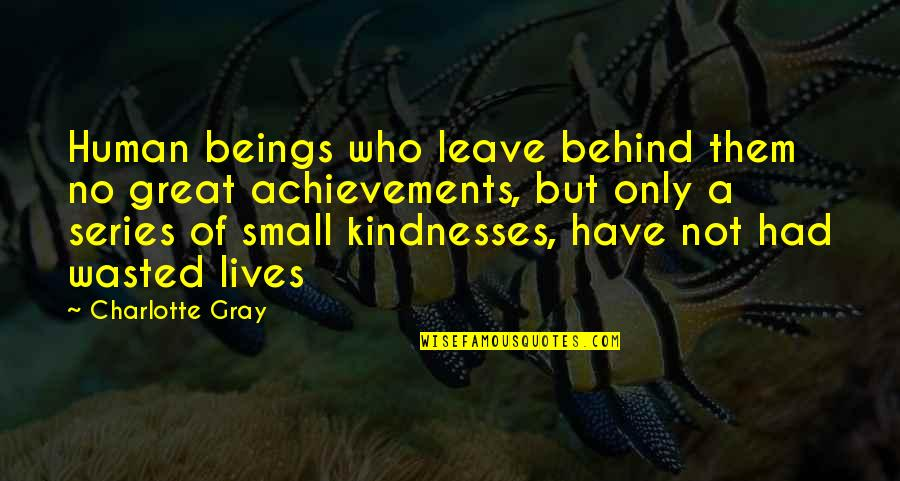 Great Beings Quotes By Charlotte Gray: Human beings who leave behind them no great