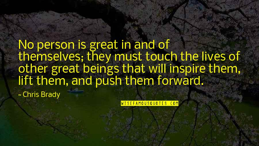 Great Beings Quotes By Chris Brady: No person is great in and of themselves;