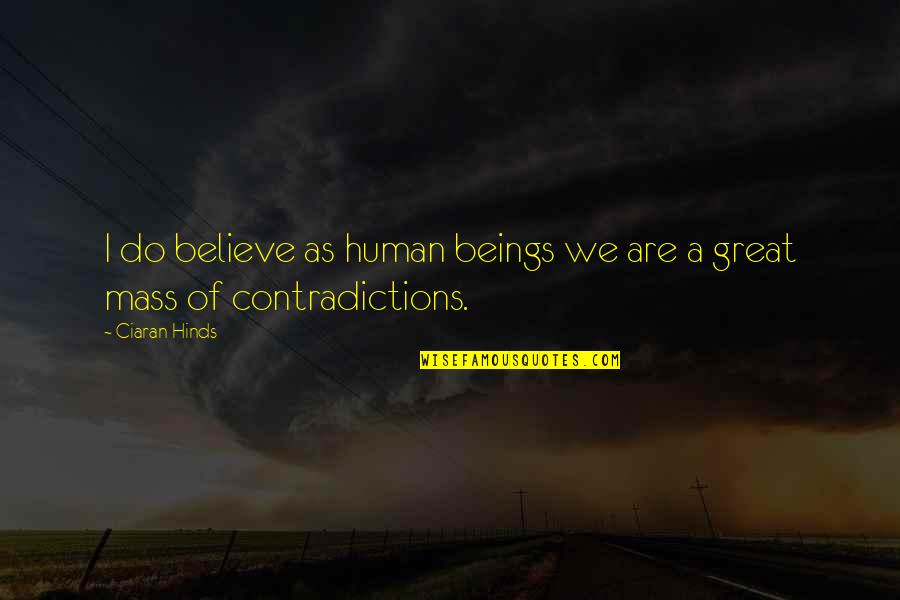 Great Beings Quotes By Ciaran Hinds: I do believe as human beings we are