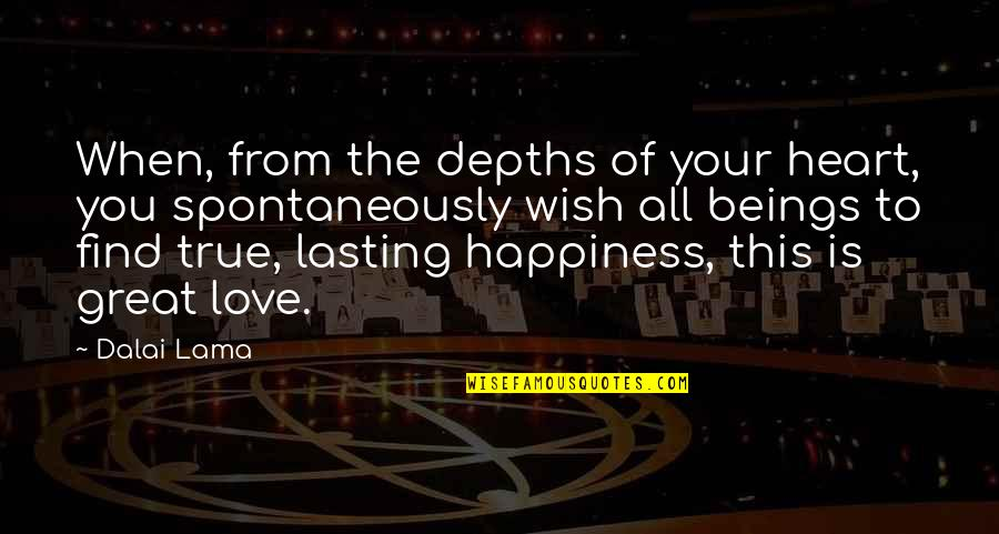 Great Beings Quotes By Dalai Lama: When, from the depths of your heart, you