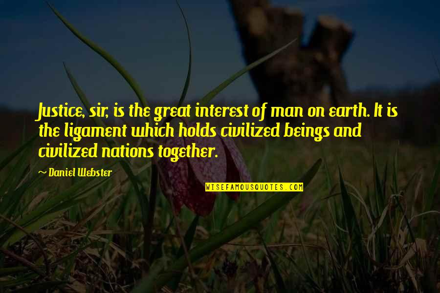 Great Beings Quotes By Daniel Webster: Justice, sir, is the great interest of man
