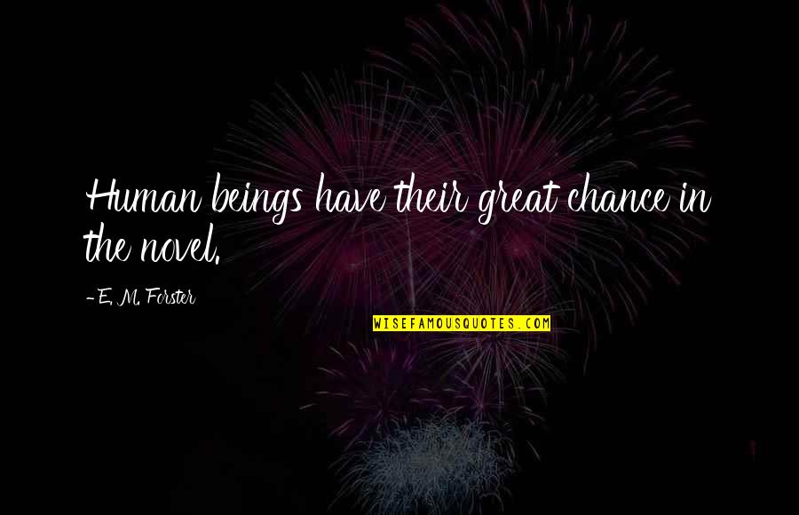 Great Beings Quotes By E. M. Forster: Human beings have their great chance in the
