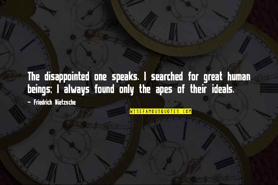 Great Beings Quotes By Friedrich Nietzsche: The disappointed one speaks. I searched for great