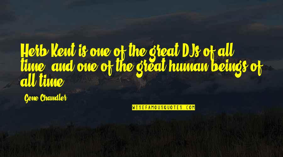 Great Beings Quotes By Gene Chandler: Herb Kent is one of the great DJs