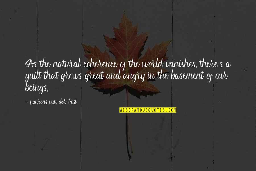 Great Beings Quotes By Laurens Van Der Post: As the natural coherence of the world vanishes,