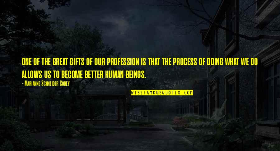 Great Beings Quotes By Marianne Schneider Corey: one of the great gifts of our profession