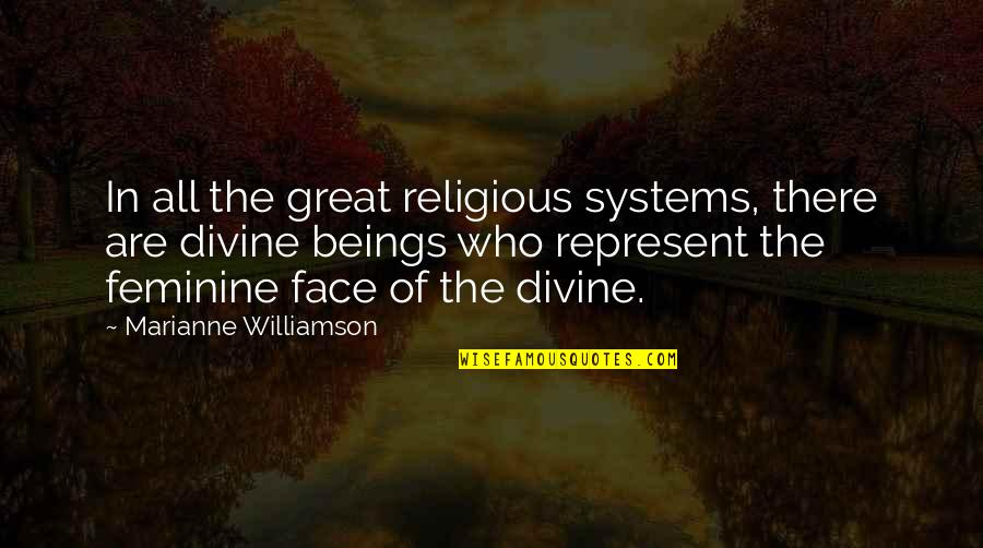 Great Beings Quotes By Marianne Williamson: In all the great religious systems, there are