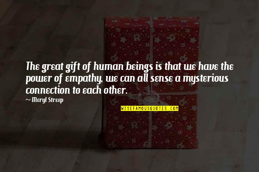 Great Beings Quotes By Meryl Streep: The great gift of human beings is that
