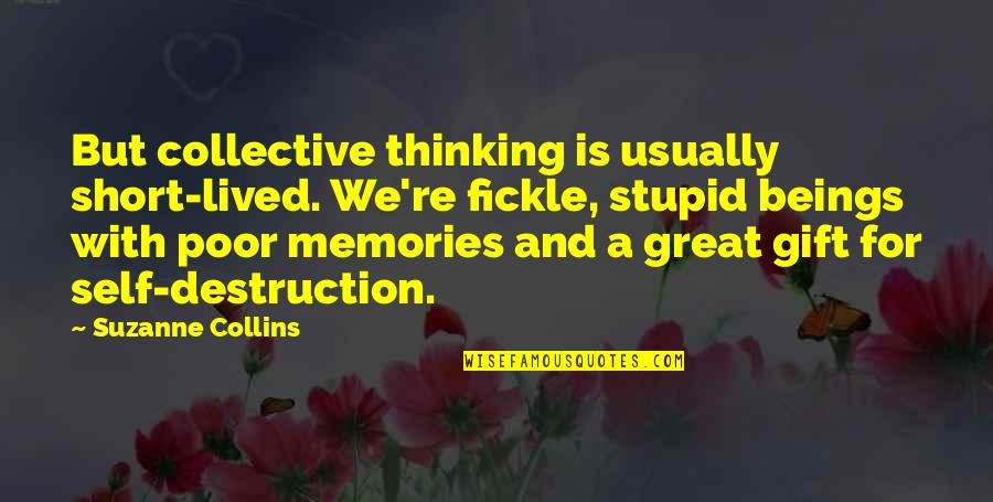 Great Beings Quotes By Suzanne Collins: But collective thinking is usually short-lived. We're fickle,