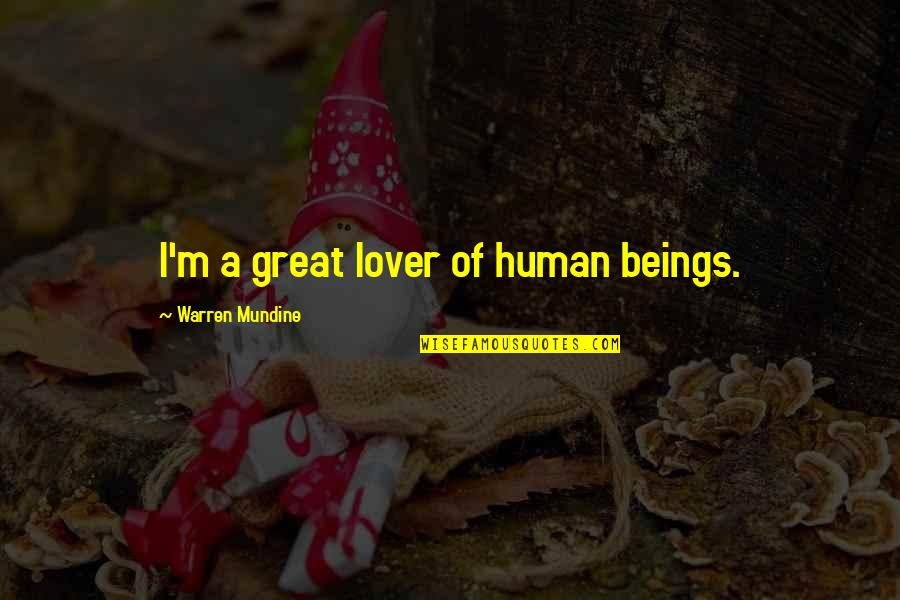 Great Beings Quotes By Warren Mundine: I'm a great lover of human beings.