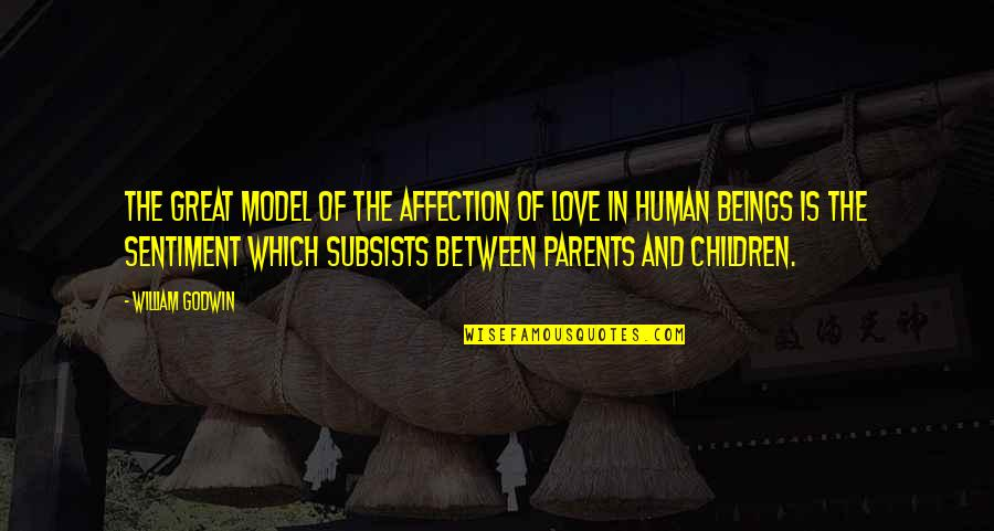 Great Beings Quotes By William Godwin: The great model of the affection of love