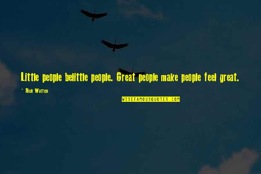 Great Belittle Quotes By Rick Warren: Little people belittle people. Great people make people