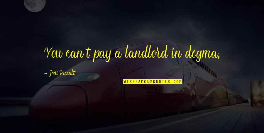 Great Bowler Quotes By Jodi Picoult: You can't pay a landlord in dogma.