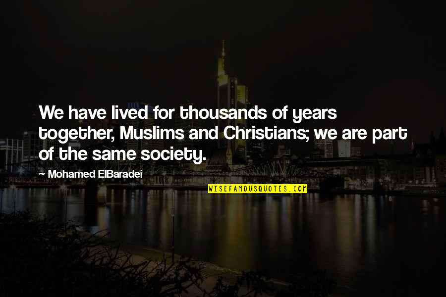 Great Bowler Quotes By Mohamed ElBaradei: We have lived for thousands of years together,