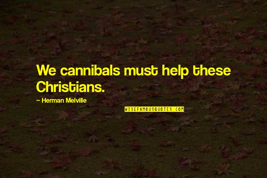 Great Brand Strategy Quotes By Herman Melville: We cannibals must help these Christians.