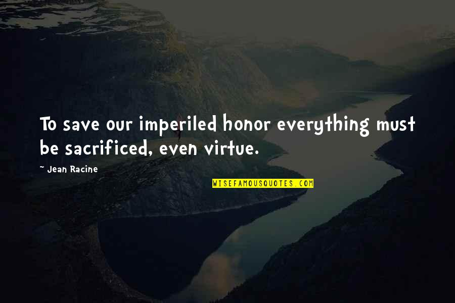 Great Brand Strategy Quotes By Jean Racine: To save our imperiled honor everything must be