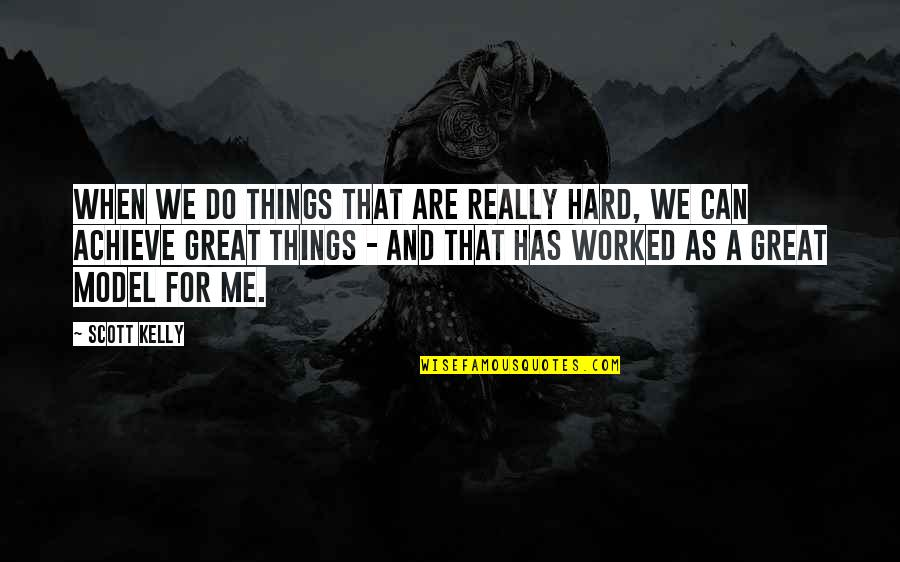 Great Brand Strategy Quotes By Scott Kelly: When we do things that are really hard,