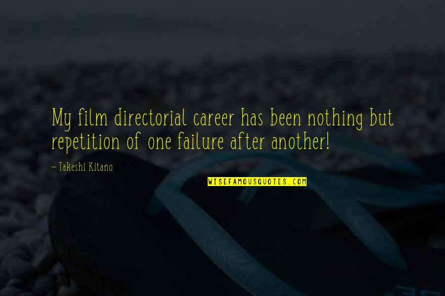 Great Brand Strategy Quotes By Takeshi Kitano: My film directorial career has been nothing but