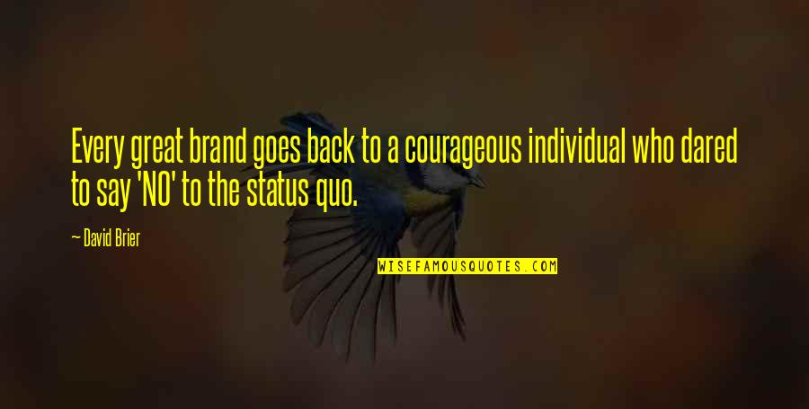Great Business Success Quotes By David Brier: Every great brand goes back to a courageous