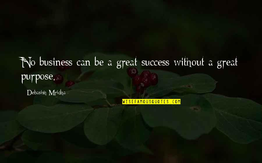 Great Business Success Quotes By Debasish Mridha: No business can be a great success without
