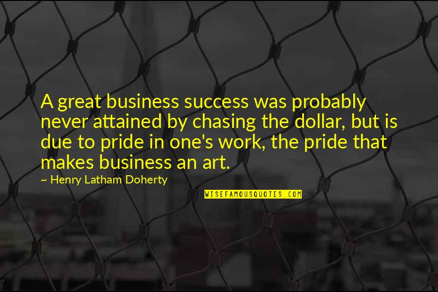 Great Business Success Quotes By Henry Latham Doherty: A great business success was probably never attained
