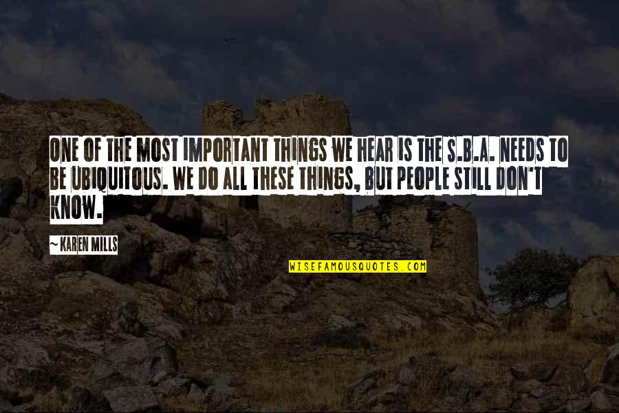 Great Business Success Quotes By Karen Mills: One of the most important things we hear