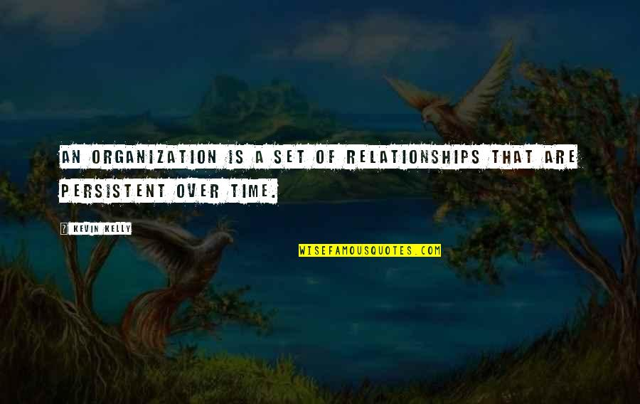 Great Business Success Quotes By Kevin Kelly: An organization is a set of relationships that